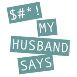 $#*! My Husband Says