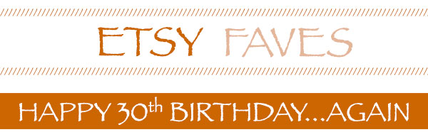 Etsy Favorites 30th Birthday